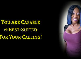 You Are Capable Of Your Calling