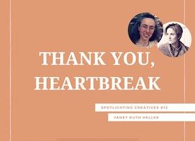 Thank You, Heartbreak: Spotlighting Creatives #12