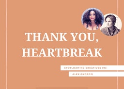 Thank You, Heartbreak: Spotlighting Creatives #13