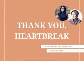 Thank You, Heartbreak: Spotlighting Creatives #14