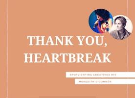 Thank You, Heartbreak: Spotlighting Creatives #15