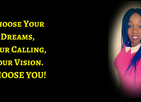 I choose my dreams, my calling, my vision… I CHOOSE ME!