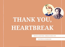 Thank You, Heartbreak: Spotlighting Creatives #17