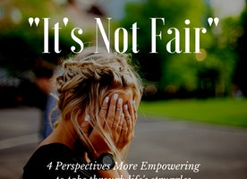 "4 Things More EMPOWERING To Tell Yourself Than ""It's Not Fair!"""