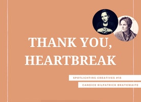 Thank You, Heartbreak: Spotlighting Creatives #18