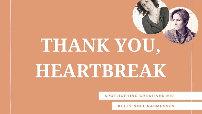 Thank You, Heartbreak: Spotlighting Creatives #19