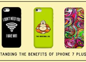 UNDERSTANDING THE BENEFITS OF IPHONE 7 PLUS CASES