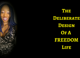 THE DELIBERATE DESIGN OF A FREEDOM LIFE! HONEY YOU CAN HAVE IT ALL!
