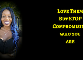 Love Them But Do Not Compromise WHO YOU ARE!
