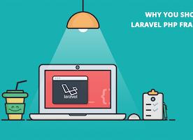 Why You Should Use Laravel PHP Framework