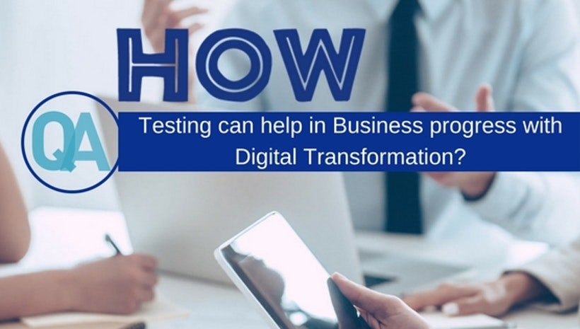 How QA Testing can help in Business progress with Digital Transformation?