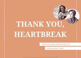 Thank You, Heartbreak: Spotlighting Creatives #21