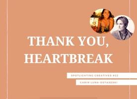 Thank You, Heartbreak: Spotlighting Creatives #22