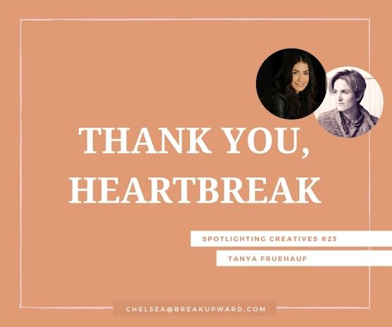 Thank You, Heartbreak: Spotlighting Creatives #23