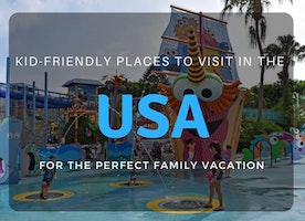 Amazing Kid-Friendly Places to Visit in the USA for the Perfect Family Vacation