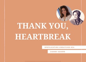 Thank You, Heartbreak: Spotlighting Creatives #24
