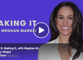 Making It, Episode 6: How Meghan Markle Overcame Obstacles To Become Great Britain's First Black Dutchess