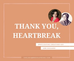 Thank You, Heartbreak: Spotlighting Creatives #25