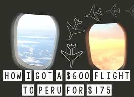 How I Got A $600 Flight To Peru For $175