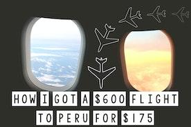 How I Got A $600 Flight To Peru For $175