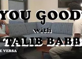 You Good with Talib Babb