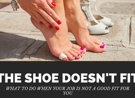 The Shoe Doesn't Fit:  What To Do When Your Job Is Not A Good Fit For You