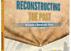 Reconstructing the Past to Create a Powerful Future