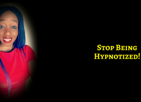 Stop Being Hypnotized! (Or At Least, Deliberately Choose HOW YOU ARE Hypnotized!!)