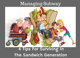Managing Subway (4 Tips For Surviving The Sandwich Generation)