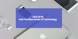 CES 2016 And The New Areas Of Technology