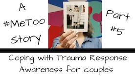 #MeToo Trauma Response Awareness for Couples