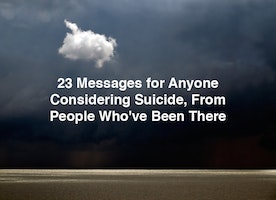 23 Messages for Anyone Considering Suicide, From People Who've Been There