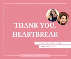 Thank You, Heartbreak: Spotlighting Creatives #26