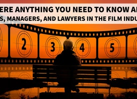 Is there anything you need to know about agents, managers, and lawyers in the film industry