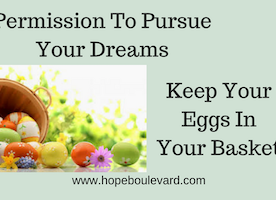 Permission To Pursue Your Dreams (Keep Your Eggs In Your Basket)