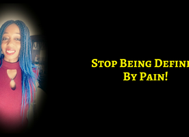 The Pain Cannot Be Allowed To Define You Anymore