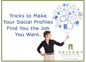 Tricks to Make Your Social Profiles Find You the Job You Want. - Seifert Companies