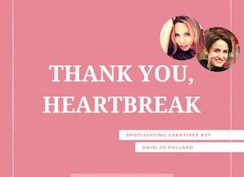 Thank You, Heartbreak: Spotlighting Creatives #27