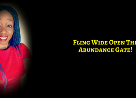 Fling Wide Open The Gates to Abundance