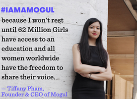 #IAmAMogul Because I Won't Rest Until Every Girl's Voice Is Heard, By Tiffany Pham