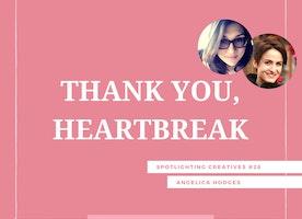 Thank You, Heartbreak: Spotlighting Creatives #28