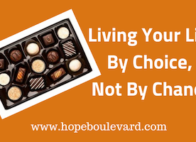 Living Your Life By Choice, Not By Chance