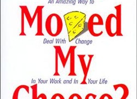 Who moved my cheese? *****THIS IS WHAT MOTIVATES ME!!!