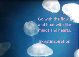 #kristinspiration  Go With the Flow & Float with Like Minds & Hearts