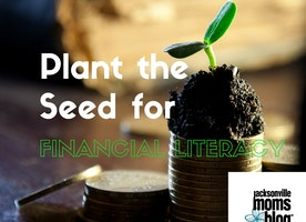 Plant the Seed in Your Kids for Financial Literacy | Jacksonville Moms Blog