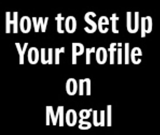 How to Set Up Your Mogul Profile
