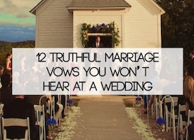 12 TRUTHFUL MARRIAGE VOWS YOU WON'T HEAR AT A WEDDING