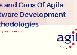 Pros and Cons Of Agile Software Development Methodologies