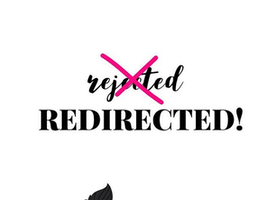 Not Rejected, Just Redirected!