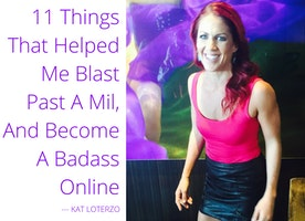 11 Things That Helped Me Blast Past a Mil, and Become a Badass Online